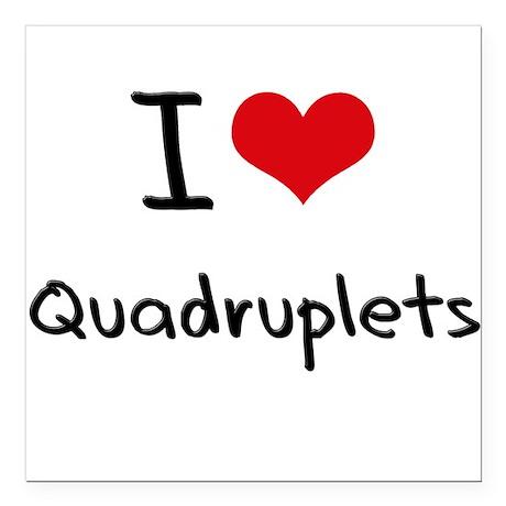 "I Love Quadruplets Square Car Magnet 3"" x 3"""
