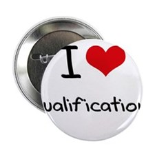 """I Love Qualifications 2.25"""" Button"""