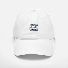 Please Don't Touch Baseball Baseball Cap