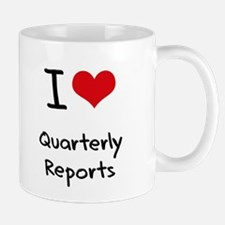 I Love Quarterly Reports Mug