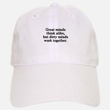 Dirty minds work together Baseball Baseball Cap