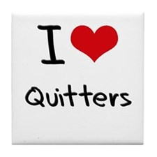 I Love Quitters Tile Coaster
