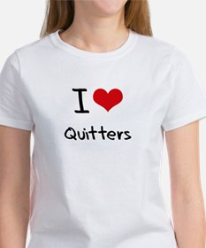 I Love Quitters T-Shirt