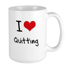 I Love Quitting Mug
