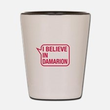 I Believe In Damarion Shot Glass