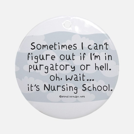 Oh wait...its Nursing School Ornament (Round)