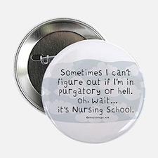 "Oh wait...its Nursing School 2.25"" Button"