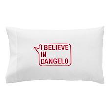 I Believe In Dangelo Pillow Case