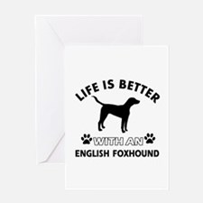 Life is better with English Foxhound Greeting Card