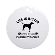 Life is better with English Foxhound Ornament (Rou