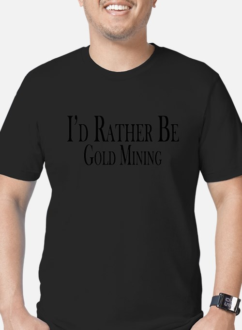 Rather Be Gold Mining T-Shirt