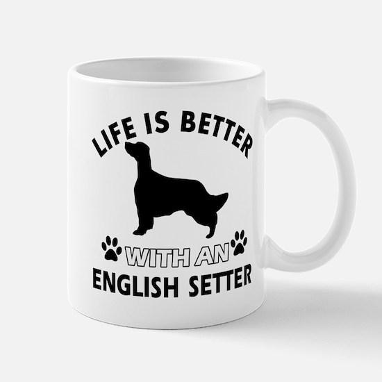Life is better with English Setter Mug
