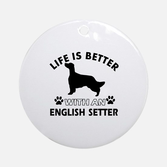 Life is better with English Setter Ornament (Round