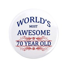 "World's Most Awesome 70 Year Old 3.5"" Button (100"