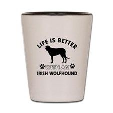 Life is better with Irish Wolfhound Shot Glass