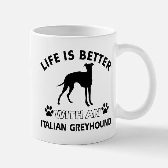 Life is better with Italian Greyhound Mug