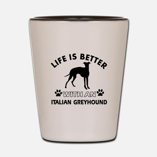 Life is better with Italian Greyhound Shot Glass