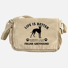 Life is better with Italian Greyhound Messenger Ba
