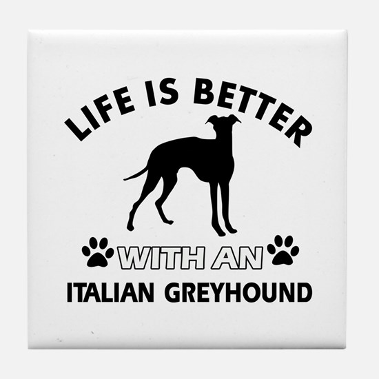 Life is better with Italian Greyhound Tile Coaster