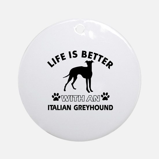 Life is better with Italian Greyhound Ornament (Ro