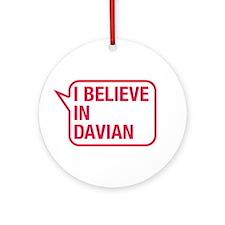 I Believe In Davian Ornament (Round)