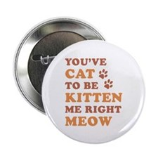"""You've Cat To Be Kitten Me 2.25"""" Button (10 pack)"""