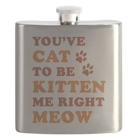 You've Cat To Be Kitten Me Flask