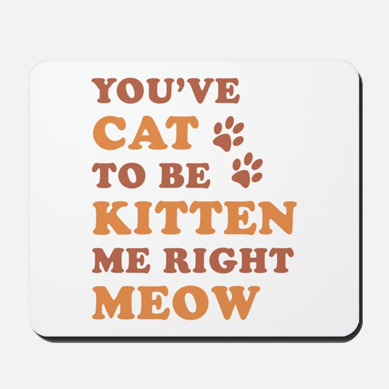 You've Cat To Be Kitten Me Mousepad