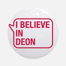 I Believe In Deon Ornament (Round)