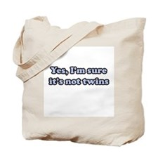 Yes, I'm Sure It's Not Twins Tote Bag