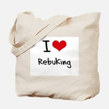 I Love Rebuking Tote Bag