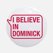 I Believe In Dominick Ornament (Round)