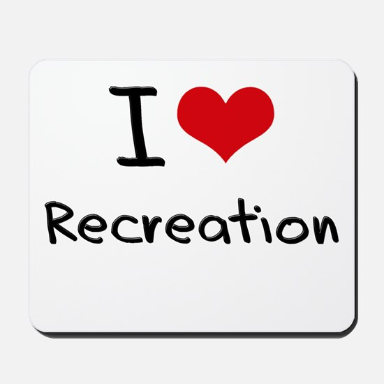 I Love Recreation Mousepad