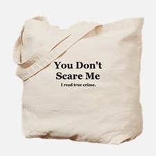You Don't Scare Me, I Read True Crime. Tote Bag