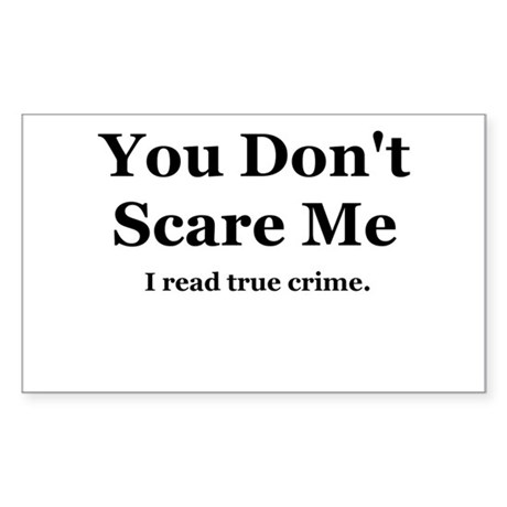You Don't Scare Me, I Read True Crime. Sticker