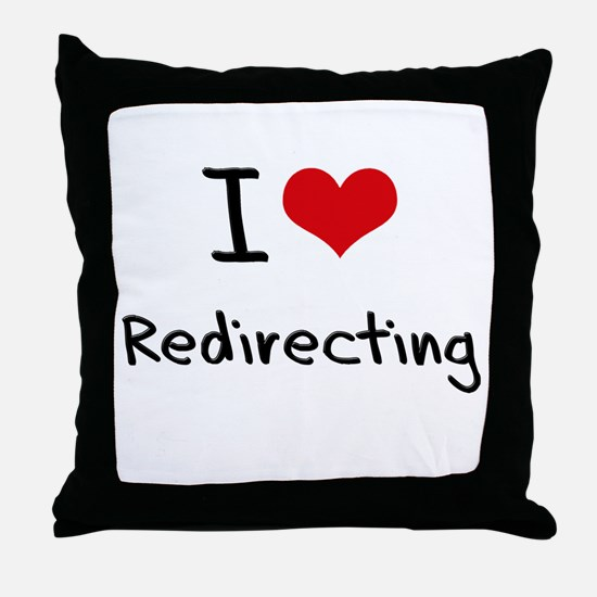 I Love Redirecting Throw Pillow