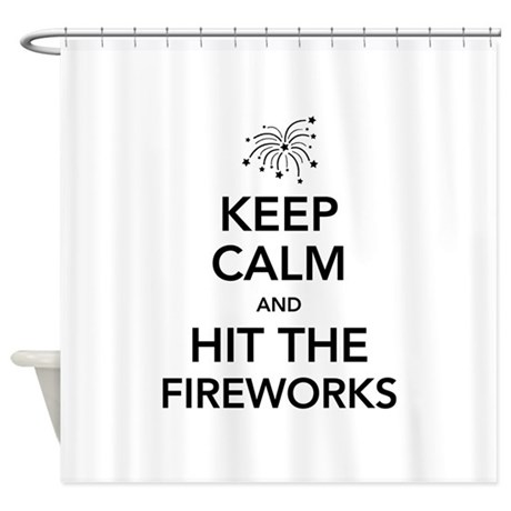 Keep Calm and Hit the Fireworks Shower Curtain