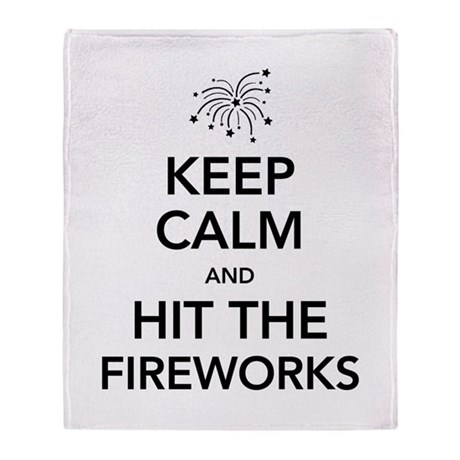 Keep Calm and Hit the Fireworks Throw Blanket