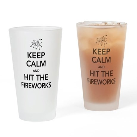 Keep Calm and Hit the Fireworks Drinking Glass