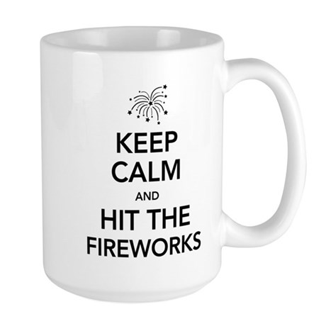 Keep Calm and Hit the Fireworks Mug