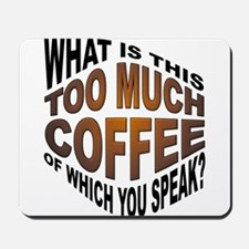 Too Much Coffee? Funny Mousepad