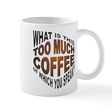 Too Much Coffee? Funny Small Mug