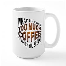 Too Much Coffee? Funny Mug