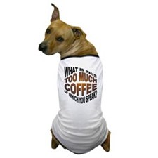 Too Much Coffee? Funny Dog T-Shirt