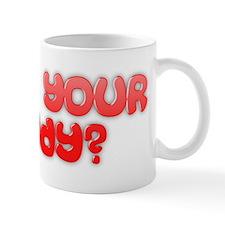 Who's your daddy? Mug