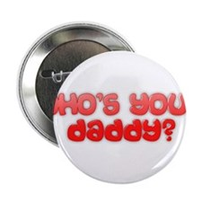 """Who's your daddy? 2.25"""" Button"""