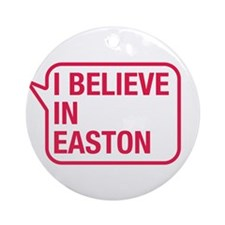 I Believe In Easton Ornament (Round)