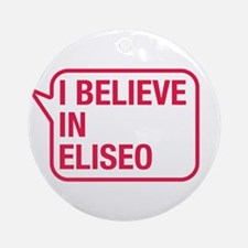 I Believe In Eliseo Ornament (Round)
