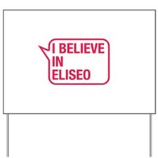 I Believe In Eliseo Yard Sign