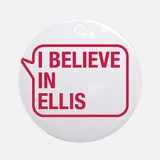 I Believe In Ellis Ornament (Round)
